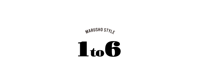MARUSHO STYLE 1to6